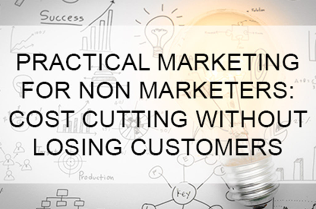 Read more about the article Practical Marketing for non Marketers: Cost cutting without losing customers