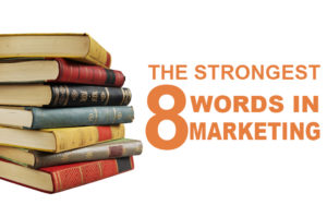 Read more about the article The Strongest 8 Words in Marketing