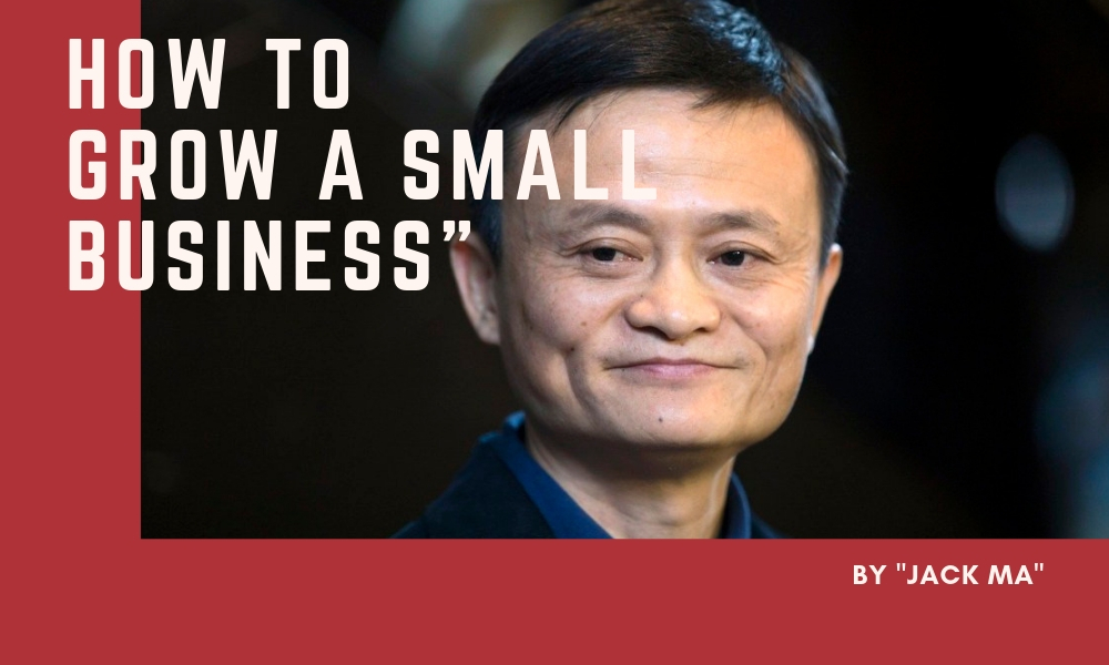 """How to Grow a small business """"By Jack Ma"""""""