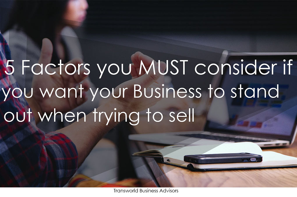 Read more about the article 5 Factors you MUST consider if you want your Business to stand out when trying to sell
