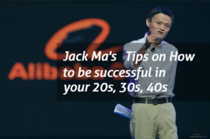 Jack Ma's Tips on How to be successful in your 20s, 30s, 40s and beyond