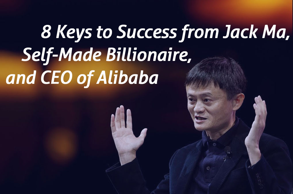 8 Keys to Success from Jack Ma, Self-Made Billionaire, and CEO of Alibaba