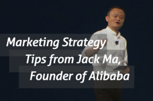 Marketing Strategy Tips from Jack Ma, Founder of Alibaba