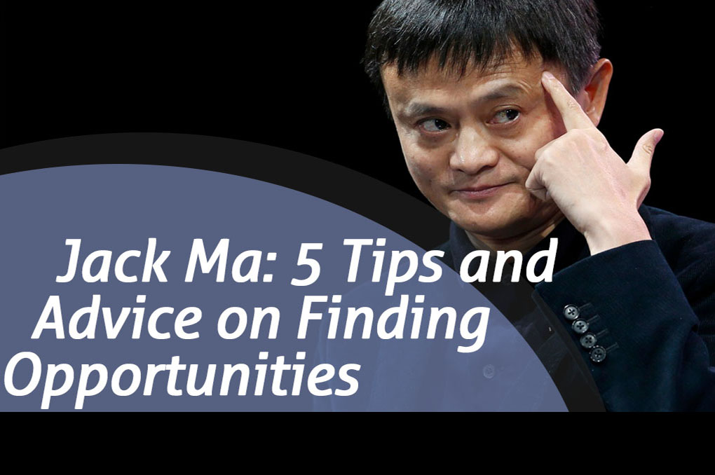 Jack Ma: 5 Tips and Advice on Finding Opportunities