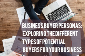 Read more about the article Business Buyer Personas: Exploring the Different Types of Potential Buyers for Your Business