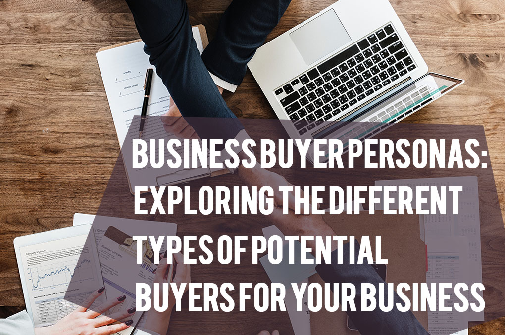 Business Buyer Personas: Exploring the Different Types of Potential Buyers for Your Business