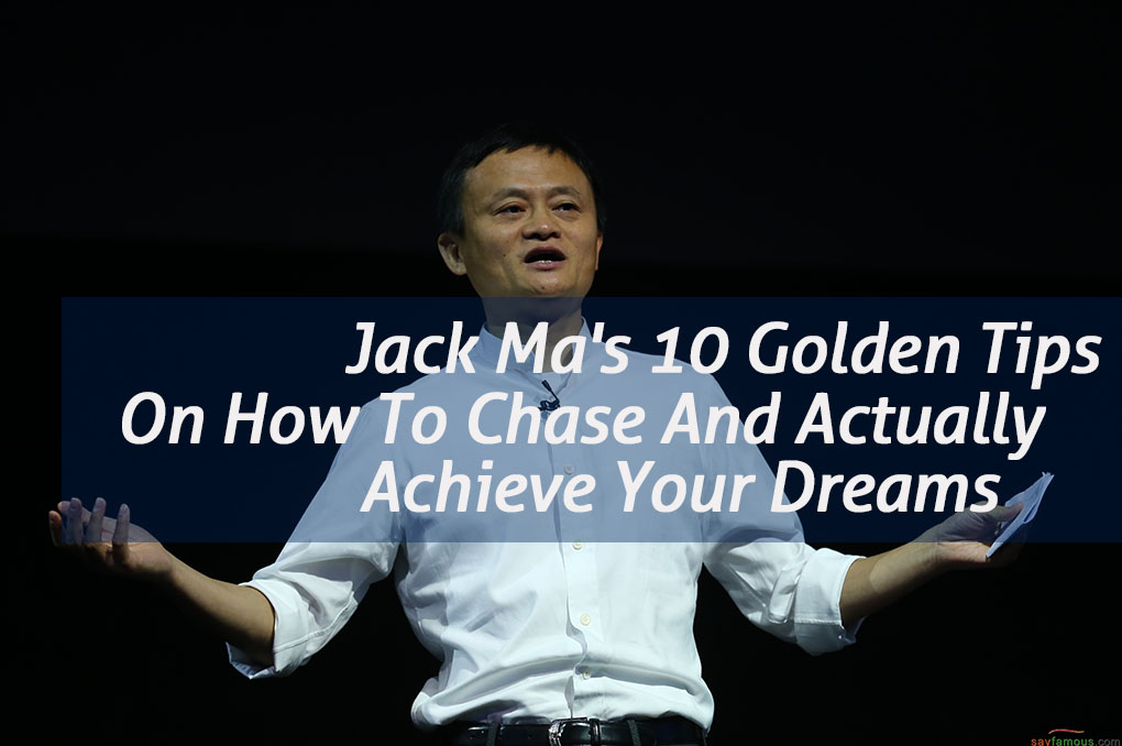 Jack Ma's 10 Golden Tips On How To Chase And Actually Achieve Your Dreams