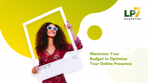 Read more about the article Maximize Your Budget to Optimize Your Online Presence