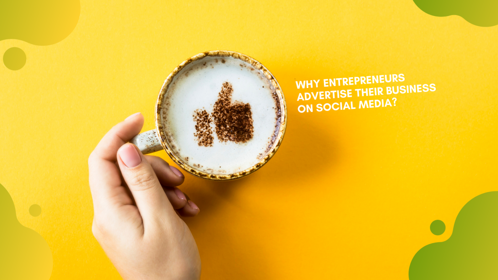 Read more about the article Why Entrepreneurs Advertise Their Business on Social Media