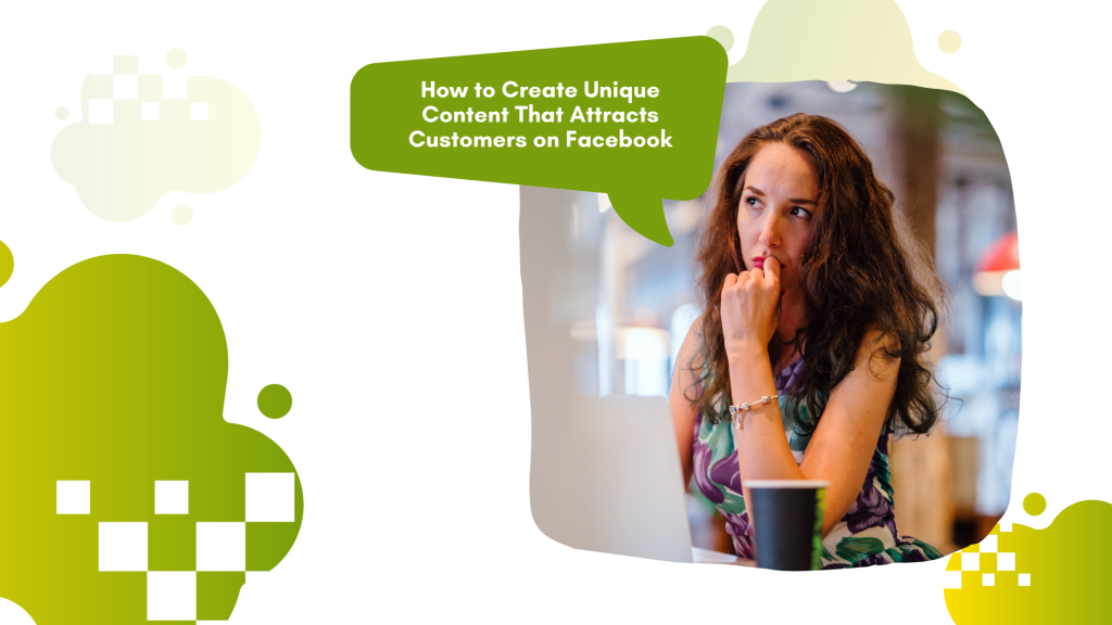 Read more about the article How to Create Unique Content That Attracts Customers on Facebook