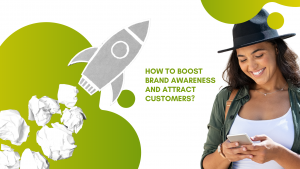 Read more about the article How to Boost Brand Awareness and Attract Customers