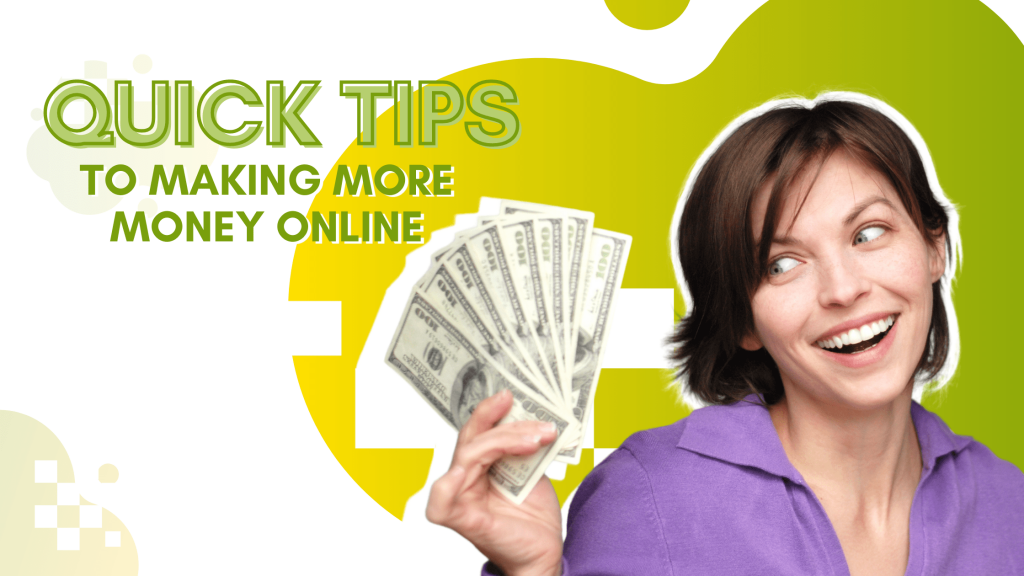 Read more about the article Quick Tips to Making More Money Online