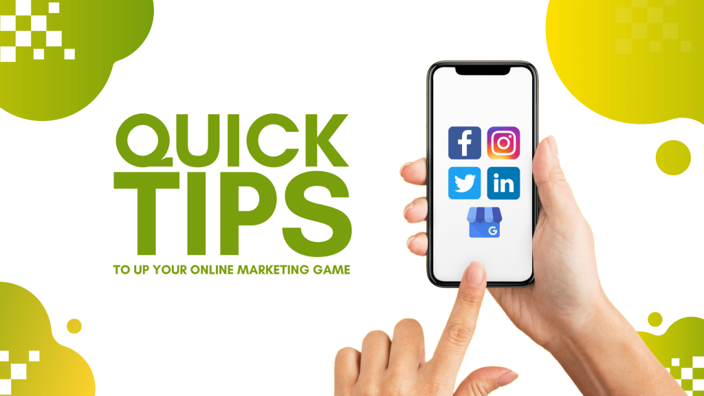 Read more about the article Quick Tips to Up Your Online Marketing Game