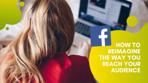 Read more about the article How to Reimagine the Way You Reach Your Audience