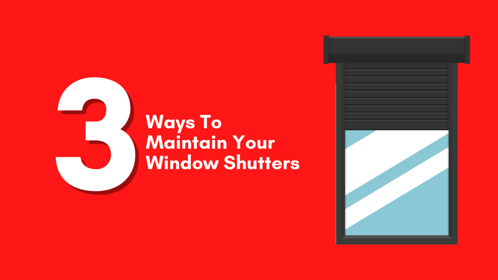Read more about the article 3 Ways To Maintain Your Window Shutters