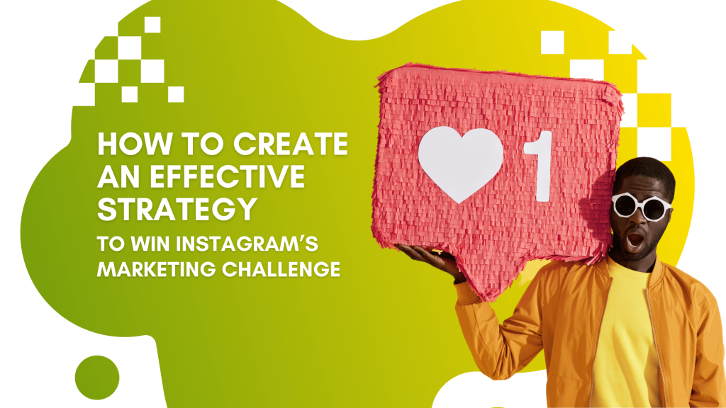 Read more about the article How to Create an Effective Strategy  to Win Instagram's Marketing Challenge