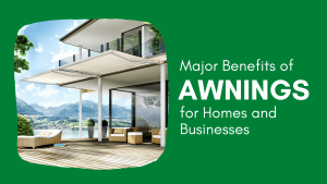 Read more about the article Major Benefits of Awnings for Homes and Businesses